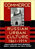 Commerce in Russian Urban Culture, 1861-1914, Petrov, Yuri A., 0801867509
