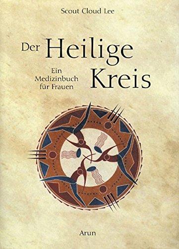 Der Heilige Kreis: Ein Medizinbuch für Frauen