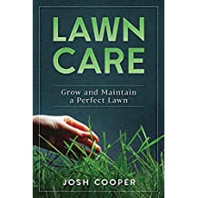 Lawn Care: Grow and Maintain a Perfect Lawn