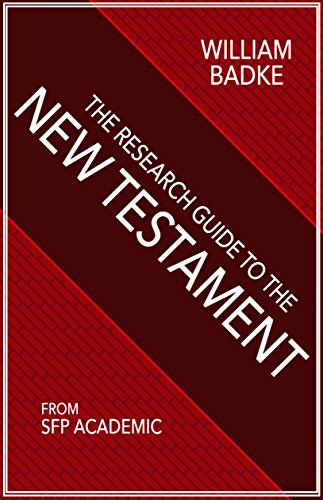 The Research Guide to the New Testament: A Student's Guide for the Academic Study of the New Testament Writings (SFP Research Guides Book 1)