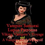 Vampire Samurai, Lupus Patronus, Viking Vampire's Voyage, and A Vampire and A Werewolf Twin Sisters | Vianka Van Bokkem
