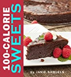 100-Calorie Sweets: Amazing Recipes for Guilt-Free Desserts