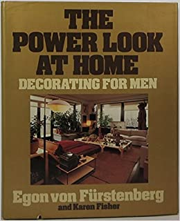 The Power Look At Home: Decorating For Men: Egon Von Fürstenberg, Karen  Fisher: 9780688035990: Amazon.com: Books