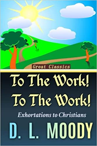 To the Work! To the Work!: Exhortations to Christians: Volume 2 (Christian Classics)