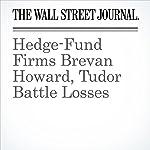 Hedge-Fund Firms Brevan Howard, Tudor Battle Losses | Laurence Fletcher,Gregory Zuckerman