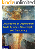 Declarations of Dependence: Trade Tyranny, Sovereignty, and Democracy