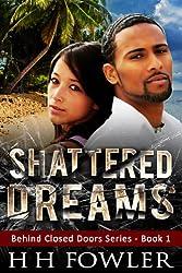 Shattered Dreams (Behind Closed Doors Book 1)