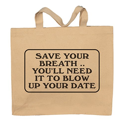 Save Your Breath..You'll Need It To Blow Up Your Date Totebag Bag by T-ShirtFrenzy