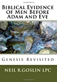 Biblical Evidence of Men Before Adam and Eve, Neil R. Goslin, 1448665957