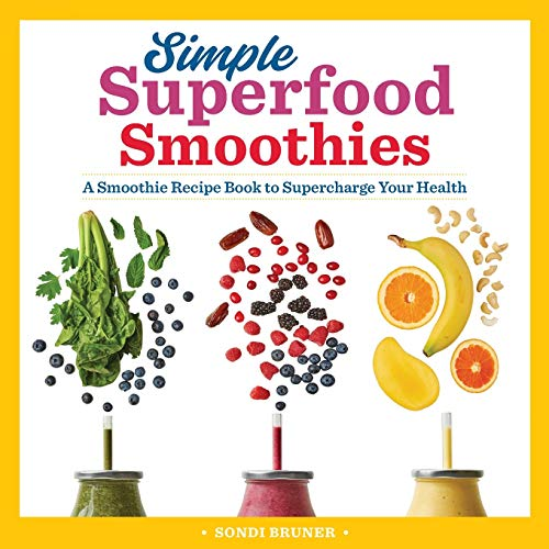 Simple Superfood Smoothies: A Smoothie Recipe Book to Supercharge Your Health (The Best Healthy Smoothie Recipes)