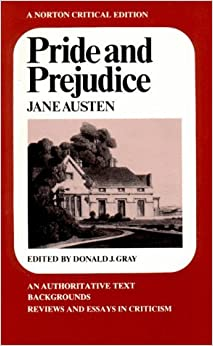 Pride and Prejudice, A Norton Critical Edition : An Authoritative text, Backgrounds, Reviews and Essays in Criticism