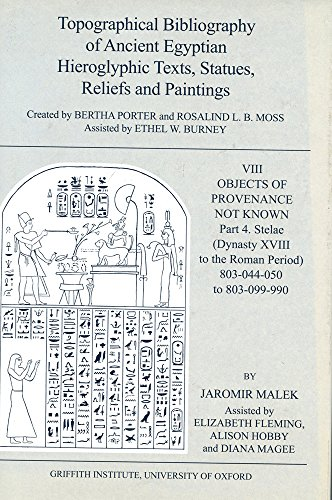 Topographical Bibliography of Ancient Egyptian Hieroglyphic Texts, Statues, Reliefs and Paintings: VIII Objects of Provenance Not Known, part 4: (Dynasty XVIII to the Roman Period)