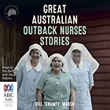 Great Australian Outback Nurses Stories Audiobook by Bill 'Swampy' Marsh Narrated by Bill 'Swampy' Marsh, Jacqui Katona