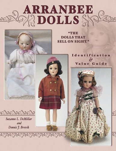 Arranbee Dolls: The Dolls That Sell on Sight, Identification & Value Guide