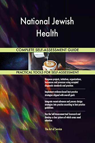 National Jewish Health All-Inclusive Self-Assessment - More than 670 Success Criteria, Instant Visual Insights, Comprehensive Spreadsheet Dashboard, Auto-Prioritized for Quick Results