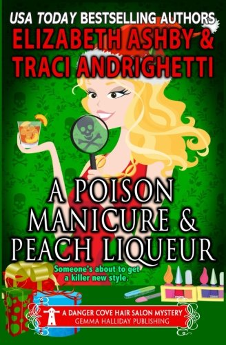 A Poison Manicure & Peach Liqueur: a Danger Cove Hair Salon Mystery (Danger Cove Mysteries) (Volume 19)