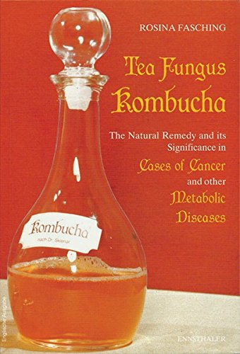 Tea Fungus Kombucha: The Natural Remedy and it Significance in Cases of Cancer and Other Metabolic Diseases