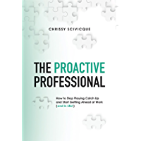 The Proactive Professional: How to Stop Playing Catch Up and Start Getting Ahead at Work (and in Life!) (English Edition)