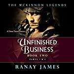 Unfinished Business, Parts 1 & 2: The McKinnon Legends, Book 2 | Ranay James
