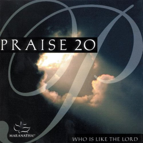 Praise 20: Who Is Like the Lord by Maranatha