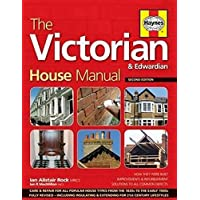 The Victorian House Manual (2nd Edition): How They Were Built, Improvements & Refurbishment, Solutions to All Common Defects - Includes Relevant ... ... Properties (Haynes Manual) (Haynes Manuals)