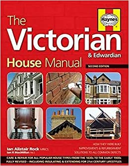 The Victorian House Manual (2nd Edition): How They Were Built, Improvements  U0026 Refurbishment, Solutions To All Common Defects   Includes Relevant .