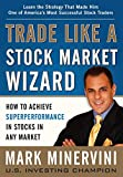 img - for Trade Like a Stock Market Wizard: How to Achieve Super Performance in Stocks in Any Market book / textbook / text book