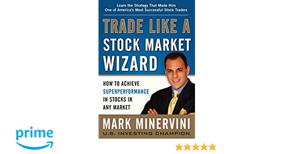 Trade Like a Stock Market Wizard: How to Achieve Super Performance in Stocks in Any Market: Amazon.es: Mark Minervini: Libros en idiomas extranjeros