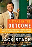 img - for A Stake in the Outcome: Building a Culture of Ownership for the Long-Term Success of Your Business by Jack Stack (2003-09-16) book / textbook / text book