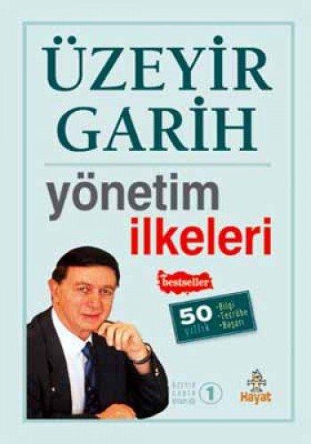 Yönetim İlkeleri: 50 Yıllık Bilgi Tecrübe, Başarı (Üzeyir Garih Kitaplığı) (Turkish Edition) pdf