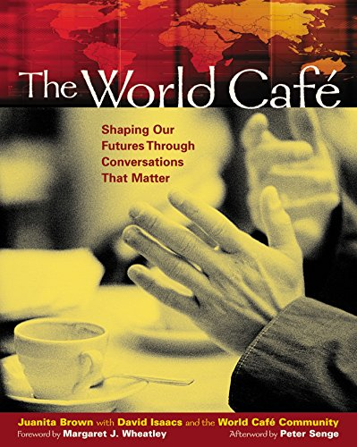 The World Caf: Shaping Our Futures Through Conversations That Matter