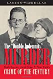Double Indemnity Murder: Ruth Snyder, Judd Gray, and New York's Crime of the Century