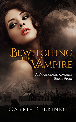 Bewitching the Vampire: A Paranormal Romance Short Story by [Pulkinen, Carrie]