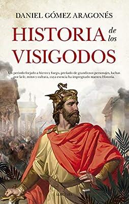 Historia De Los Visigodos: Amazon.es: Daniel Gómez Aragonés: Libros