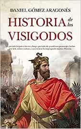 Historia De Los Visigodos: Amazon.es: Daniel Gómez