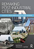 img - for Remaking Post-Industrial Cities: Lessons from North America and Europe book / textbook / text book