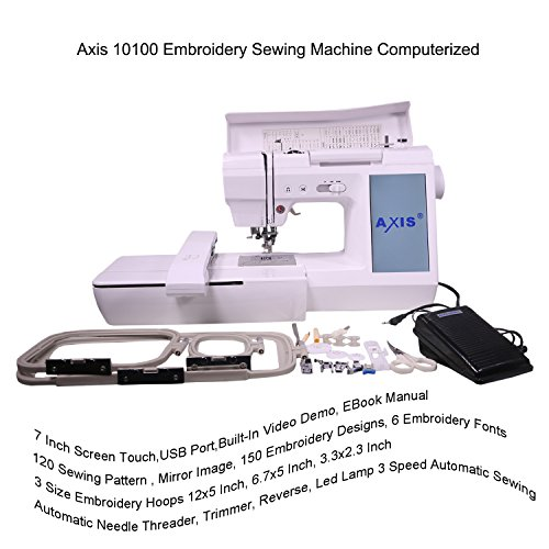 Axis 10100 Embroidery Sewing Machine Computerized 7 Inch Screen Touch USB Port Built-In Video Demo EBook Manual 120 Sewing Pattern 150 Embroidery Designs 6 Fonts 3 Size Hoops Automatic Needle Threader