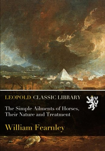 Read Online The Simple Ailments of Horses, Their Nature and Treatment pdf epub