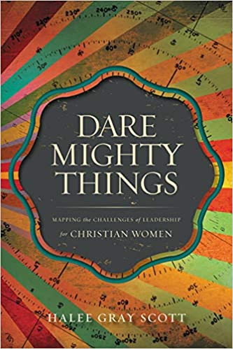 Dare Mighty Things Mapping The Challenges Of Leadership For
