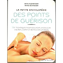 PETITE ENCYCLOPÉDIE DES POINTS DE GUÉRISON (LA)