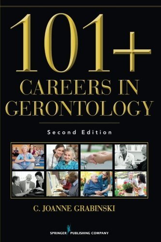 101 Careers in Gerontology, Second Edition by C. Joanne Grabinski MA ABD FAGHE (2014-10-09)