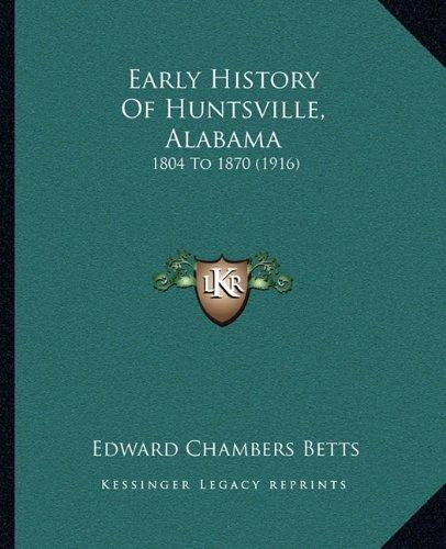 Early History Of Huntsville, Alabama: 1804 To 1870 (1916) by Edward Chambers Betts - Shopping Huntsville Alabama