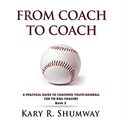 A Practical Guide for Coaching Youth Baseball: For Tee Ball Coaches