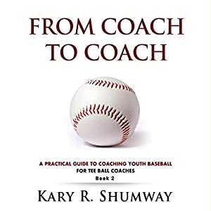 A Practical Guide for Coaching Youth Baseball: For Tee Ball Coaches Audiobook