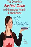 The Complete Fasting Guide to Miraculous Health and Well-Being, Jillian Bradley, 1475155042