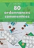 """80 ordonnances commentées : Préparation à l'épreuve de commentaire technique du Brevet professionnel """"Préparateur en pharmacie"""""""