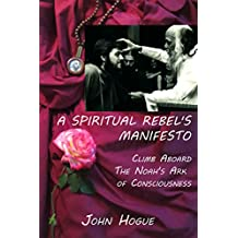 A Spiritual Rebel's Manifesto: Climb Aboard the Noah's Ark of Consciousness (English Edition)