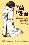You and Your Child, Bill R. Wagonseller and Richard L. McDowell, 0878222022