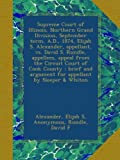 img - for Supreme Court of Illinois, Northern Grand Division, September term, A.D., 1874, Elijah S. Alexander, appellant, vs. David S. Rundle, appellees, appeal ... argument for appellant by Sleeper & Whiton book / textbook / text book