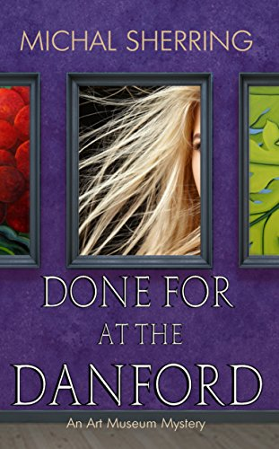 Done for at the Danford: An art museum mystery by [Sherring, Michal]
